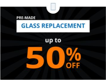 50% Off Replacement Glass