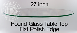 27 Round Glass Table Top, 1/4 Thick, Flat Polished, Tempered